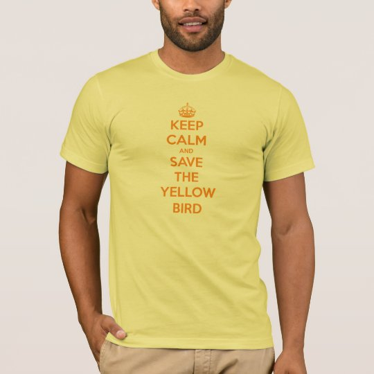 Keep Calm and Save the Yellow Bird T-Shirt