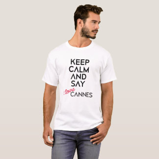 Keep Calm And Say I Love Cannes T-Shirt