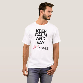 Keep Calm and Say I Love Cannes version 4 T-Shirt