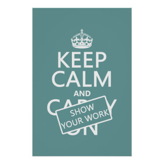 Keep Calm and Show Your Work any color Posters