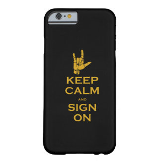 Keep Calm and Sign On iPhone 6 case Barely There iPhone 6 Case