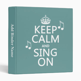 Keep Calm and Sing On - all colors 3 Ring Binders