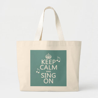 Keep Calm and Sing On - all colors Large Tote Bag