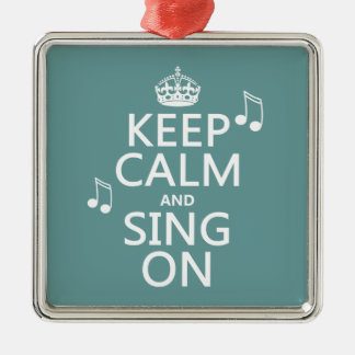 Keep Calm and Sing On - all colors Metal Ornament