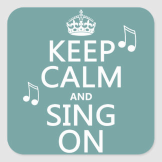 Keep Calm and Sing On - all colors Square Sticker