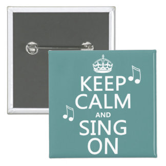 Keep Calm and Sing On - all colours 2 Inch Square Button