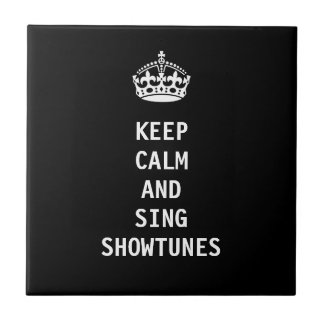 Keep Calm and Sing Showtunes Tile