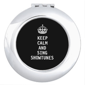 Keep Calm and Sing Showtunes Travel Mirror