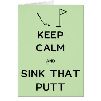 Keep Calm and Sink That Putt Card