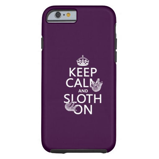 Keep Calm and Sloth On iPhone 6 Case
