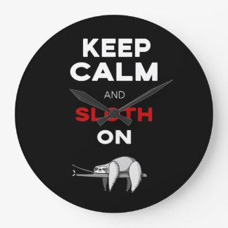 Keep Calm And Sloth On. Sloth Lover. Funny Nerd Large Clock