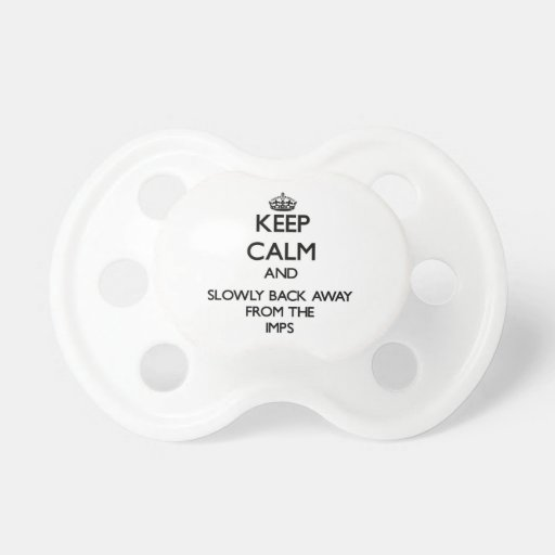 Keep calm and slowly back away from Imps Baby Pacifiers