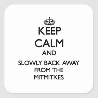 Keep calm and slowly back away from Mitmitkes Square Sticker