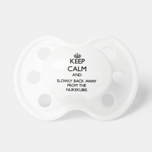 Keep calm and slowly back away from Nukekubis Pacifiers