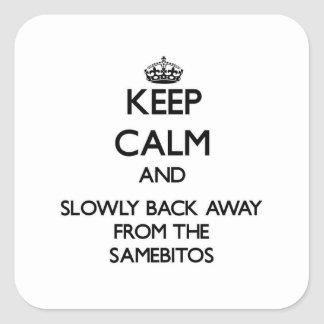 Keep calm and slowly back away from Samebitos Square Stickers