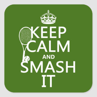 Keep Calm and Smash It (tennis)(any colour) Square Sticker