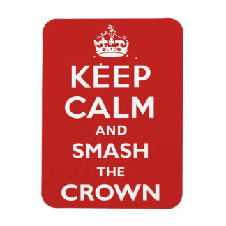 Keep Calm and Smash the Crown Magnet
