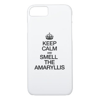 KEEP CALM AND SMELL THE AMARYLLIS iPhone 7 CASE