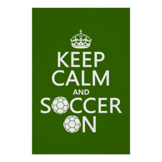 Keep Calm and Soccer On Poster