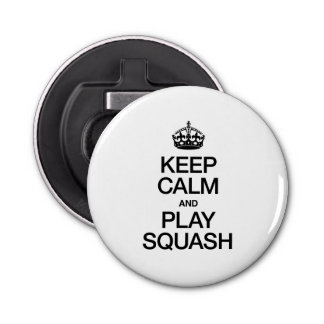 KEEP CALM AND SQUASH BUTTON BOTTLE OPENER