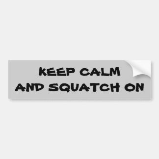 Keep Calm and Squatch On Bumper Sticker