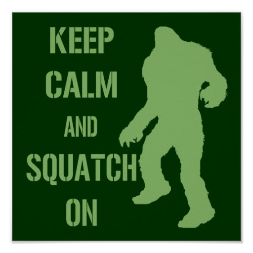 Keep Calm and Squatch On Posters