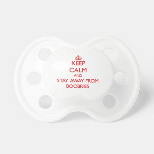 Keep calm and stay away from Boobries Pacifier