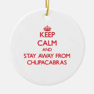 Keep calm and stay away from Chupacabras Round Ceramic Ornament