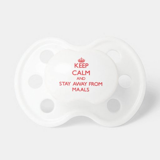 Keep calm and stay away from Maals Pacifiers