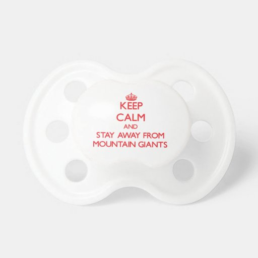 Keep calm and stay away from Mountain Giants Baby Pacifiers