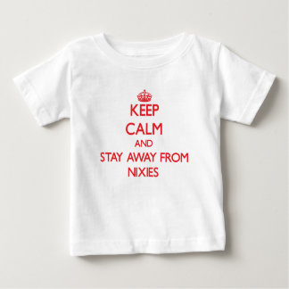 Keep calm and stay away from Nixies T-shirt