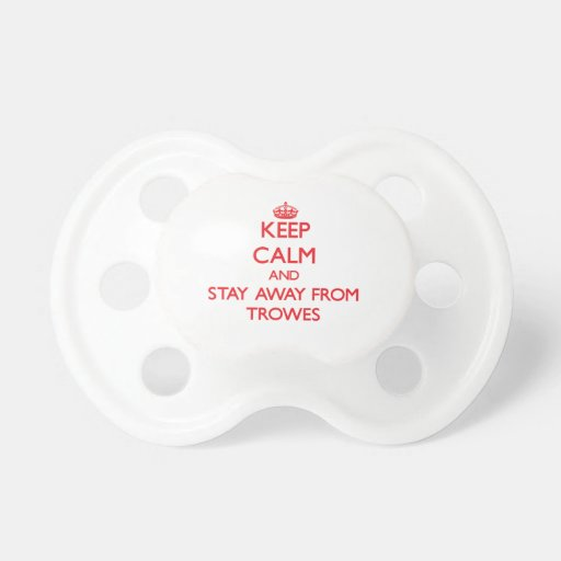 Keep calm and stay away from Trowes Pacifiers