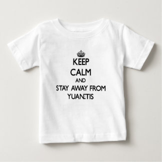 Keep calm and stay away from Yuan-tis T-shirts