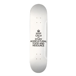 KEEP CALM AND STUDY AGRICULTURAL FOOD AND RESOURCE SKATE BOARDS