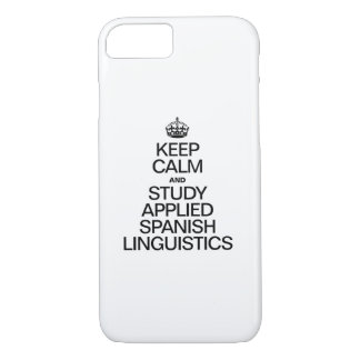 KEEP CALM AND STUDY APPLIED SPANISH LINGUISTICS iPhone 7 CASE