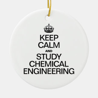 KEEP CALM AND STUDY CHEMICAL ENGINEERING ROUND CERAMIC ORNAMENT