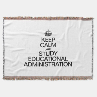 KEEP CALM AND STUDY EDUCATIONAL ADMINISTRATION THROW BLANKET