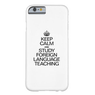 KEEP CALM AND STUDY FOREIGN LANGUAGE TEACHING BARELY THERE iPhone 6 CASE
