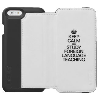 KEEP CALM AND STUDY FOREIGN LANGUAGE TEACHING INCIPIO WATSON™ iPhone 6 WALLET CASE