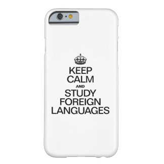 KEEP CALM AND STUDY FOREIGN LANGUAGES BARELY THERE iPhone 6 CASE