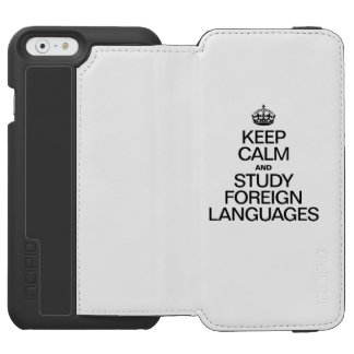 KEEP CALM AND STUDY FOREIGN LANGUAGES INCIPIO WATSON™ iPhone 6 WALLET CASE