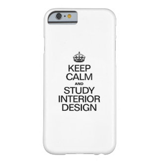 KEEP CALM AND STUDY INTERIOR DESIGN BARELY THERE iPhone 6 CASE