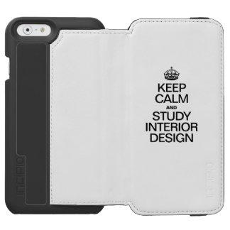 KEEP CALM AND STUDY INTERIOR DESIGN INCIPIO WATSON™ iPhone 6 WALLET CASE