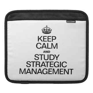 KEEP CALM AND STUDY STRATEGIC MANAGEMENT SLEEVES FOR iPads