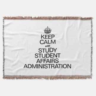 KEEP CALM AND STUDY STUDENT AFFAIRS ADMINISTRATION THROW