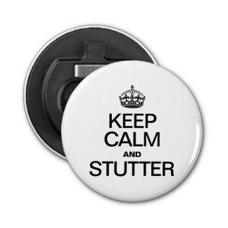 KEEP CALM AND STUTTER BUTTON BOTTLE OPENER