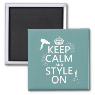 Keep Calm and Style On (any background color) Square Magnet