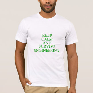 Keep Calm and Survive Engineering T-Shirt