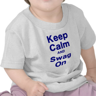 Keep Calm and Swag On T Shirts