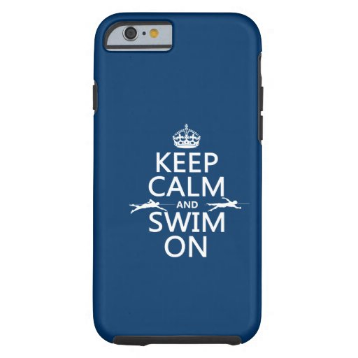 Keep Calm and Swim On (in any color) iPhone 6 Case